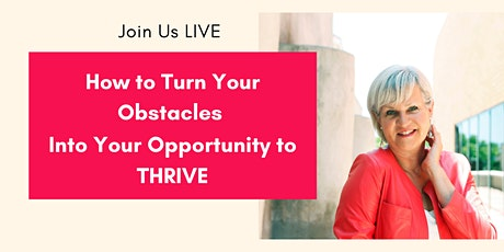 Turn Your Obstacles into Your Opportunity to THRIVE tickets