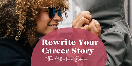 Rewrite Your Career Story  - The Motherhood Edition tickets