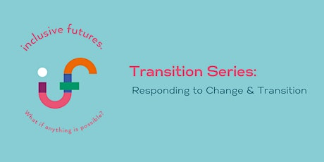 Transition Series: Responding to Change and Transition tickets