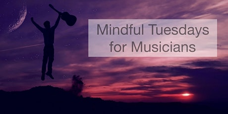 Mindful Tuesday for Musicians tickets