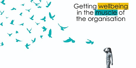 Getting wellbeing in the muscle of the organisation: tickets