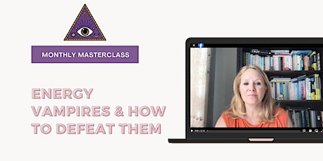 Monthly Masterclass: Energy Vampires & How To Defeat Them tickets