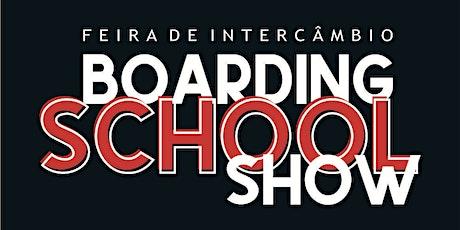 BOARDING SCHOOL SHOW  (FEIRA DE INTERCÂMBIO) ingressos