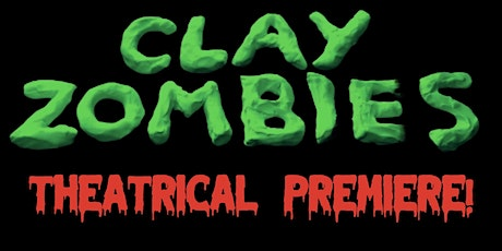Clay Zombies Feature Film Premiere tickets