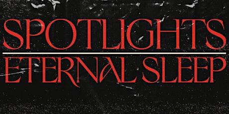 Spotlights and Eternal Sleep tickets