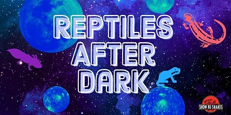 Show me snakes presents: Reptiles After Dark (Fort Mill, SC) tickets