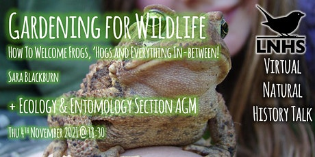 Gardening for Wildlife: Frogs, 'Hogs and Everything In-between  and E/E AGM tickets