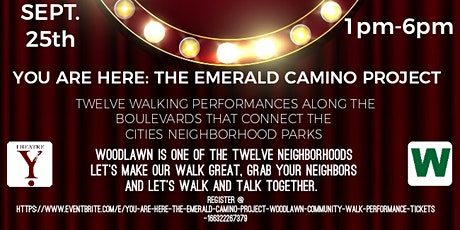 YOU ARE HERE-THE EMERALD CAMINO PROJECT WOODLAWN COMMUNITY WALK PERFORMANCE tickets