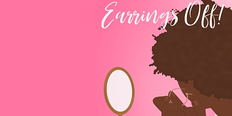 Earrings Off! Empowered Women, Empower the Community tickets