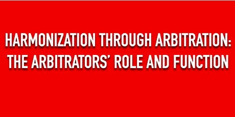 Harmonization through Arbitration: the Arbitrators' Role and Function tickets