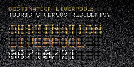 Destination Liverpool: Tourists vs Residents? – Seminar 1: Liverpool tickets