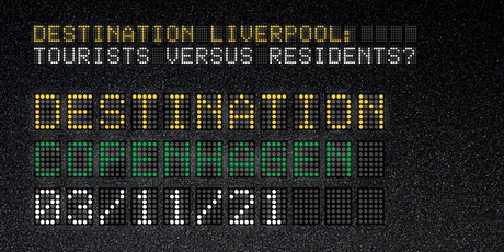 Destination Liverpool: Tourists vs Residents? – Seminar 3: Copenhagen tickets