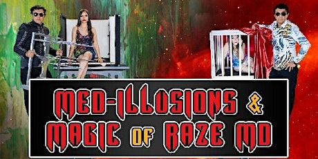 Illusions 360MD Presents: MED-ILLUSIONS & MAGIC OF RAZE MD tickets