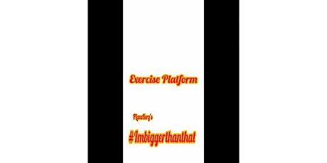 ...Exercise Platform ... #ImBiggerThanThat tickets