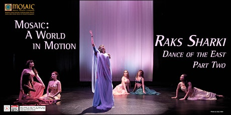Mosaic: A World in Motion -- Raks Sharki: Dance of the East - Part Two tickets