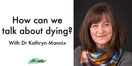 How can we talk about dying? With Dr Kathryn Mannix tickets