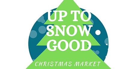 Up To Snow Good Christmas Market tickets
