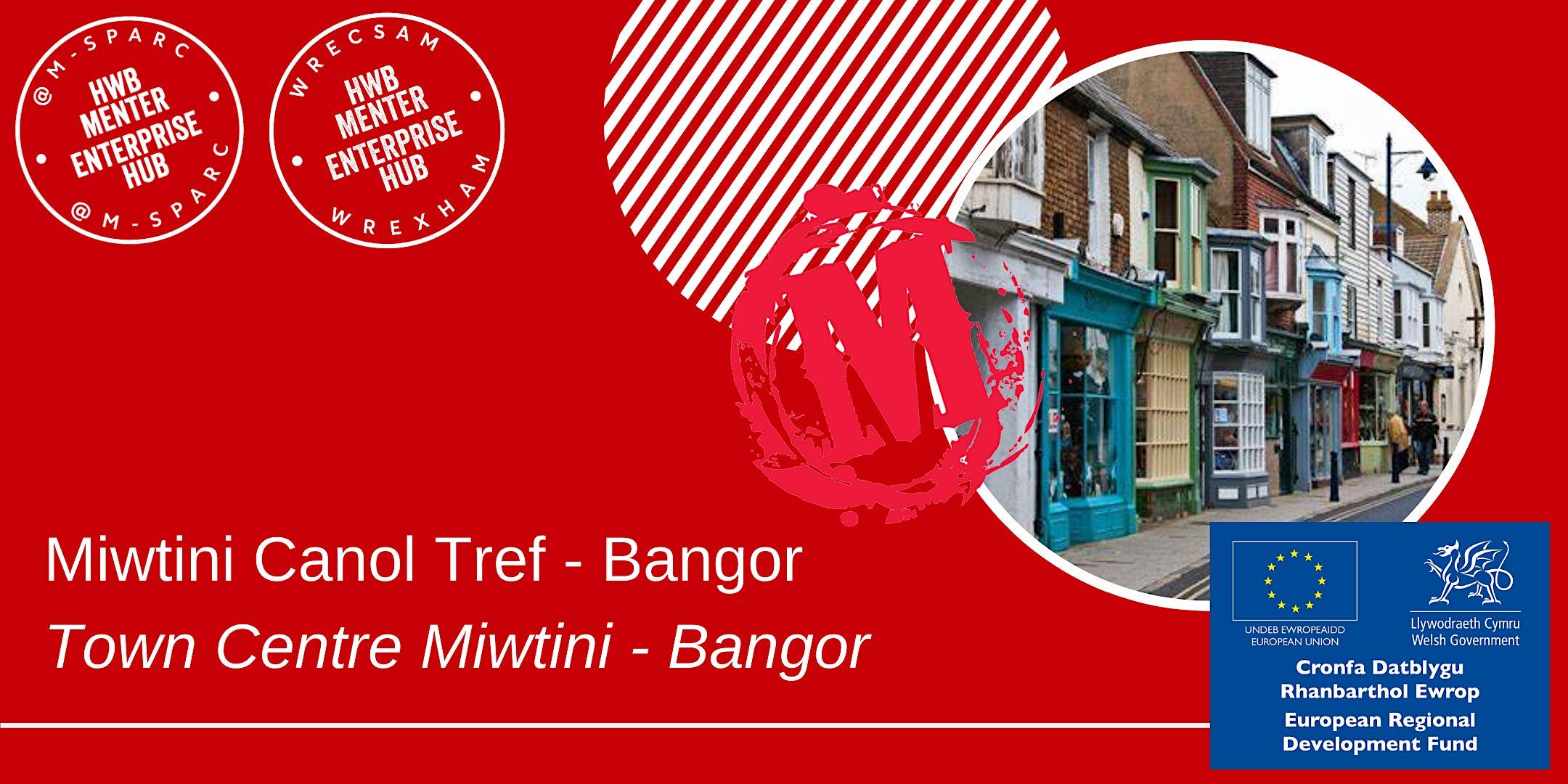 ONLINE- Miwtini Canol Tref - Bangor / Town Centre Miwtini - Bangor