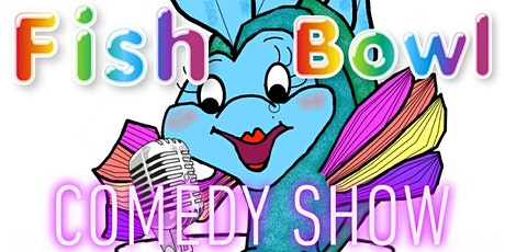 Fish Bowl Comedy Show tickets