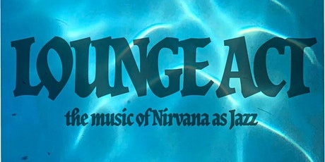 LOUNGE ACT: Megan Jean and the KFB Present the Songs of Nirvana as Jazz tickets