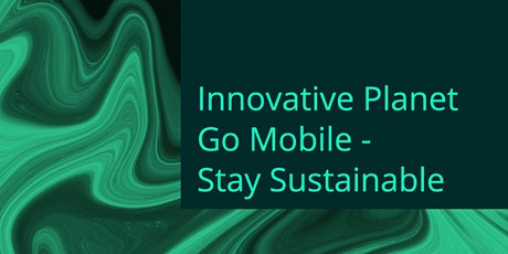 Innovative Planet: Go Mobile –  Stay Sustainable tickets