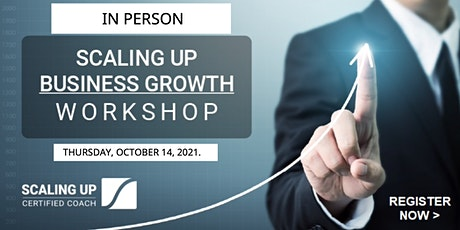 Scaling Up - Business Growth Workshop (IN PERSON) - October  14 th  2021 tickets