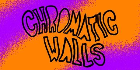 CHROMATIC WALLS tickets