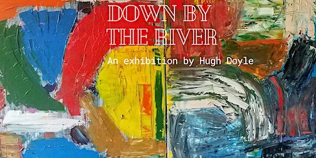 'Down by the River' Exhibition by Hugh Doyle tickets