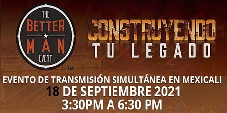 Better Man 2021 - Construyendo Tu Legado - Mexicali boletos