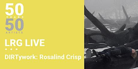 LRG LIVE: DIRtywork - Rosalind Crisp tickets