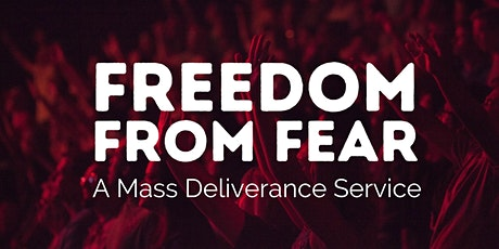Freedom from  Fear: A Mass Deliverance Service tickets