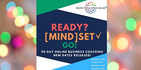 90 Day Online Business Coaching READY? MindSET GO! New dates released ! tickets