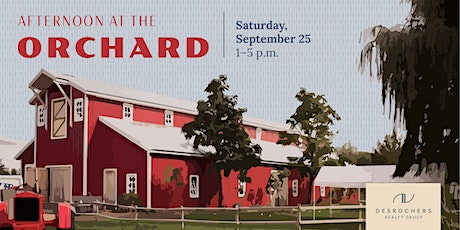Desrochers Realty Group- Afternoon at the Orchard ~ On Us! tickets