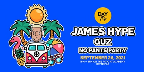 Day Trip ft. James Hype w/ Guz (NL), No Pants Party tickets