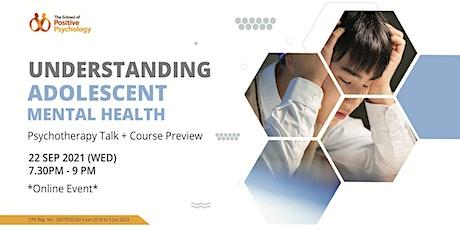 UNDERSTANDING ADOLESCENT MENTAL HEALTH: ONLINE TALK + PREVIEW tickets