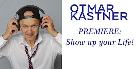 PREMIERE - Otmar Kastner: Show up your Life! Tickets