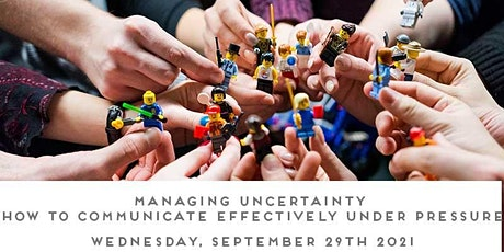 Managing Uncertainty – How to Communicate Effectively under Pressure tickets
