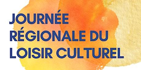 Journée régionale du loisir culturel billets