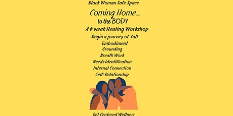 Coming Home to the  Body-  6 Week Workshop- Black Women Safe Space tickets