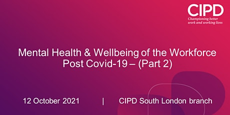 Mental Health & Wellbeing of the workforce Post Covid-19 – (Part 2) tickets