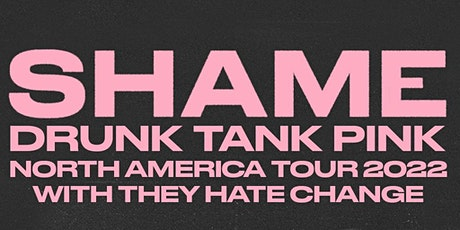 SHAME / They Hate Change tickets