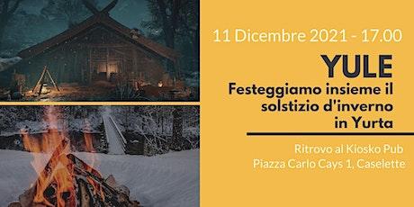 YULE - Serata in Yurta per celebrare il Solstizio d'Inverno biglietti