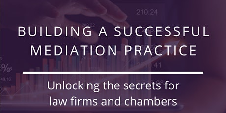 Building a Successful Mediation Practice - Law Firms and Chambers tickets