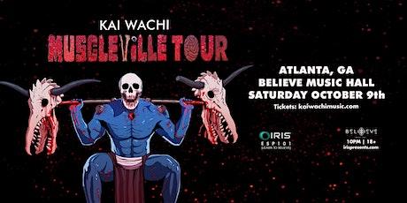 Kai Wachi - Muscleville Tour | IRIS ESP 101| Saturday, October 9th tickets