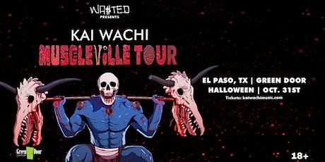 El Paso: Kai Wachi - Muscleville Tour [Halloween Night] tickets