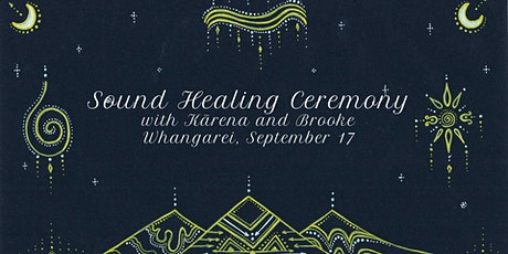 CANCELLED DUE TO COVID 19 LOCKDOWN !!!! Sound Healing Ceremony - Whangarei tickets