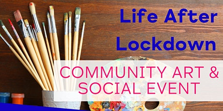 Life After Lockdown - Community Art & Social Event - Day 1 tickets