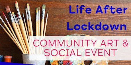 Life After Lockdown - Community Art & Social Event - Day 2 tickets