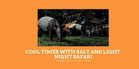 Cool times with Salt & Light - Night Safari tickets