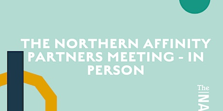 The Northern Affinity Partners Meeting @ The Northern HQ tickets